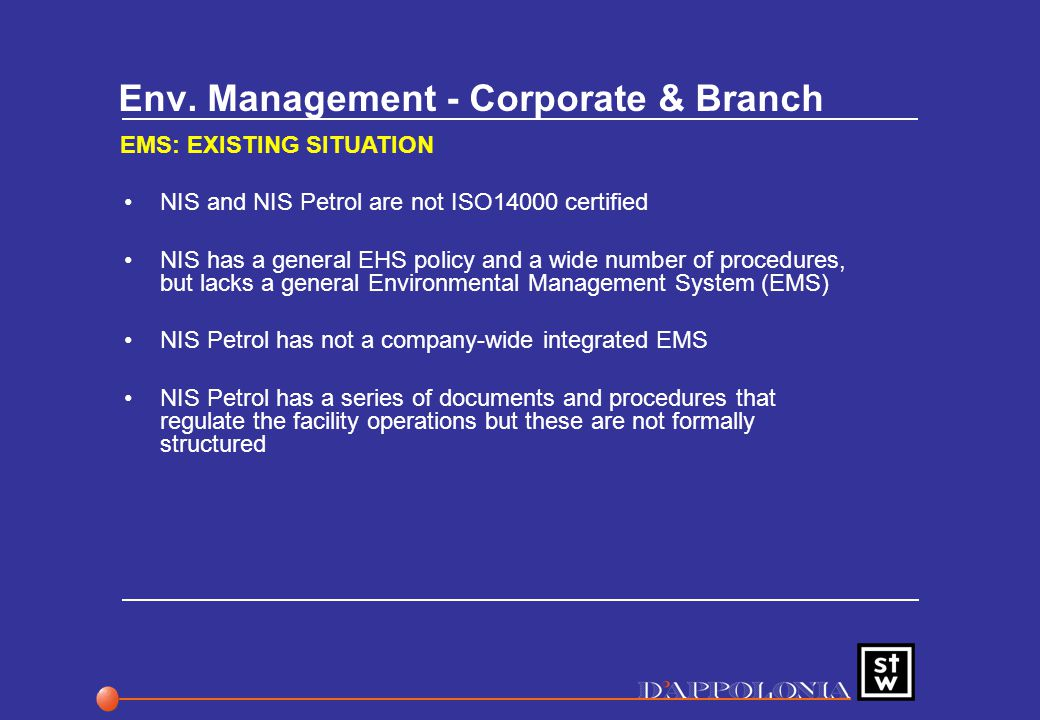 Env. Management - Corporate & Branch EMS: EXISTING SITUATION NIS and NIS Petrol are not ISO14000 certified NIS has a general EHS policy and a wide num