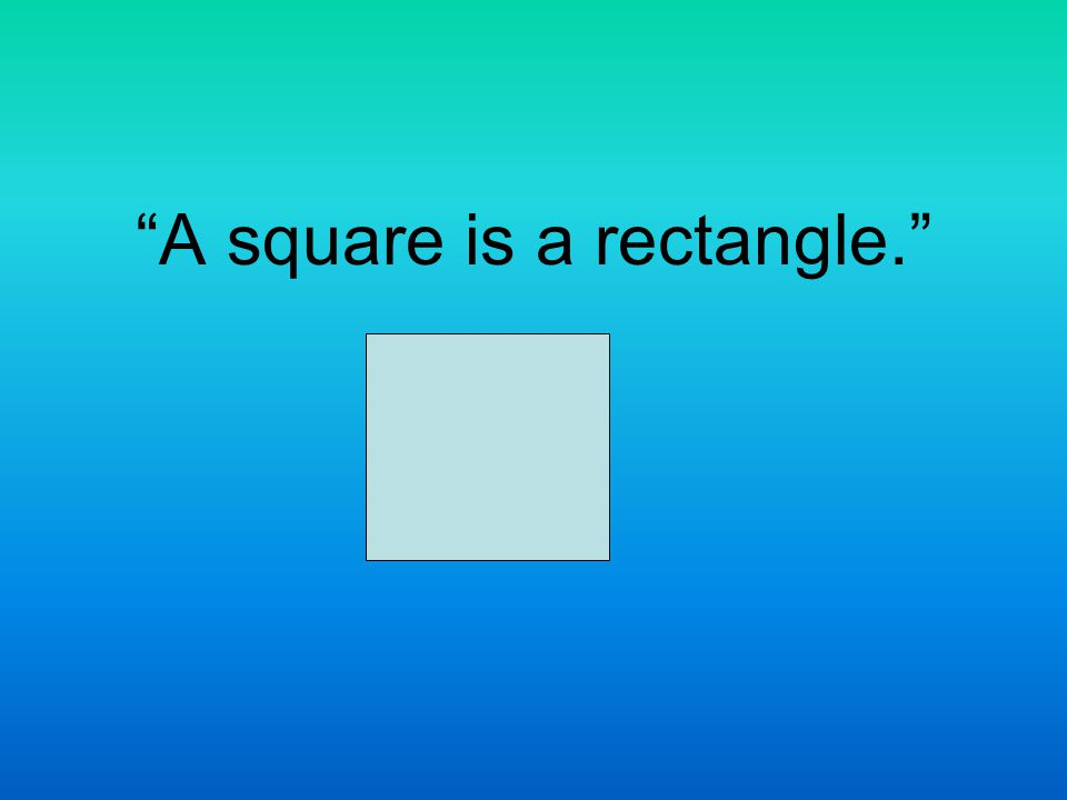 """A square is a rectangle."""