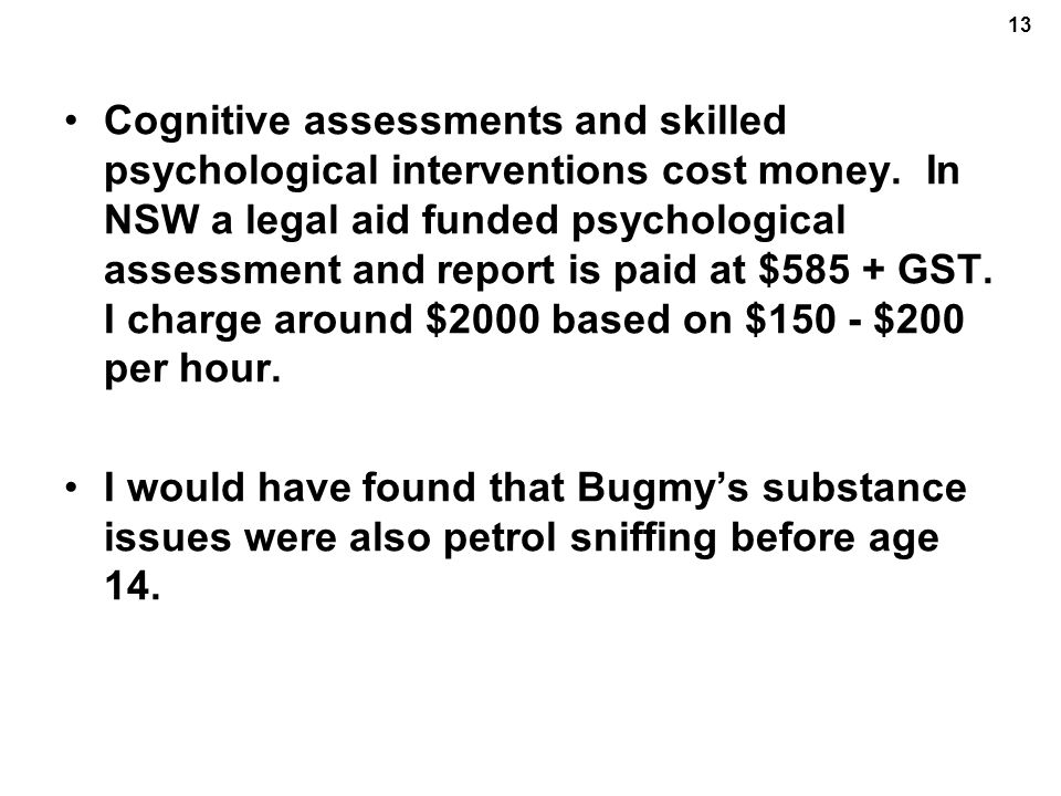 13 Cognitive assessments and skilled psychological interventions cost money.