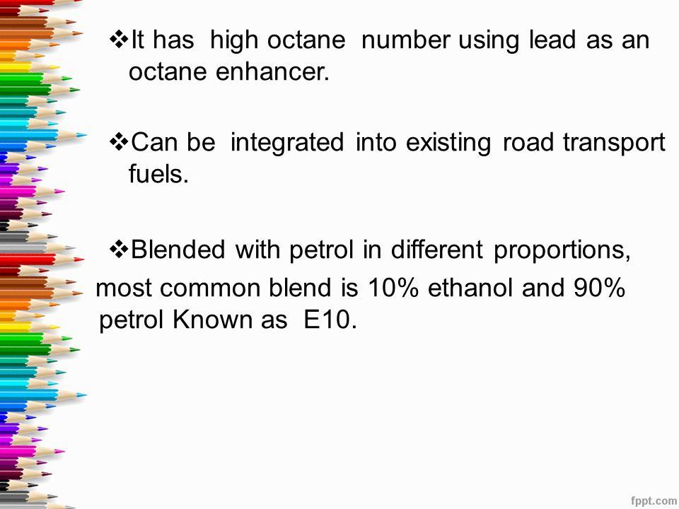  It has high octane number using lead as an octane enhancer.  Can be integrated into existing road transport fuels.  Blended with petrol in differe