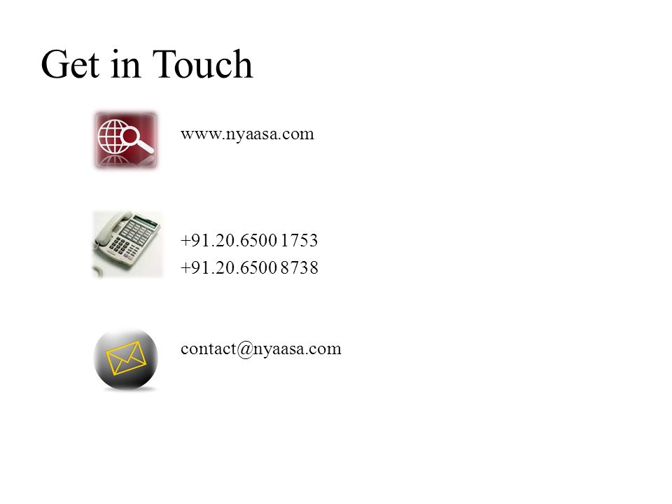 Get in Touch www.nyaasa.com +91.20.6500 1753 +91.20.6500 8738 contact@nyaasa.com