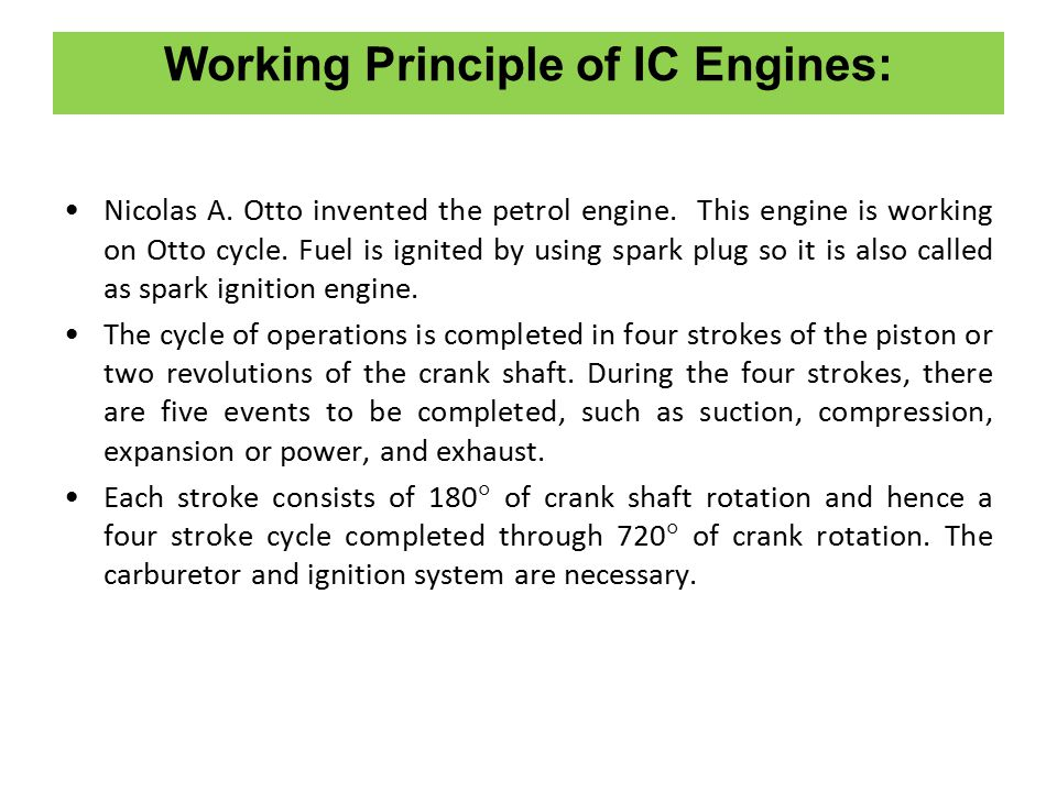 Working Principle of IC Engines: Nicolas A.Otto invented the petrol engine.