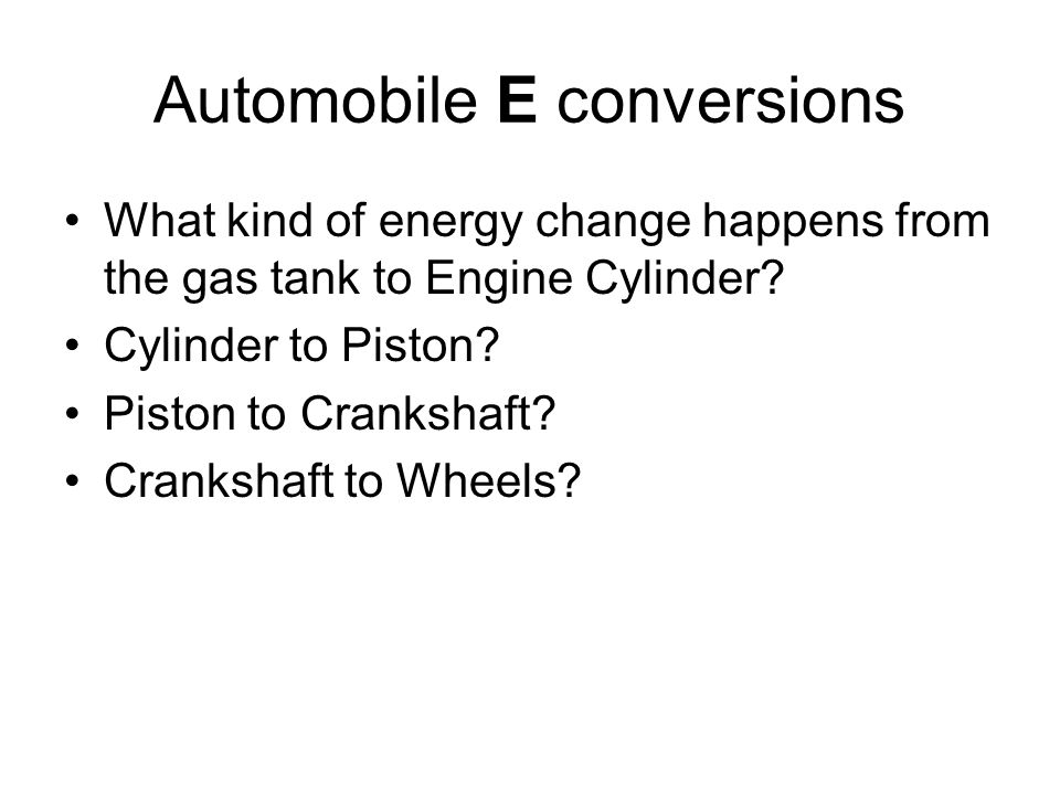 Automobile E conversions What kind of energy change happens from the gas tank to Engine Cylinder.