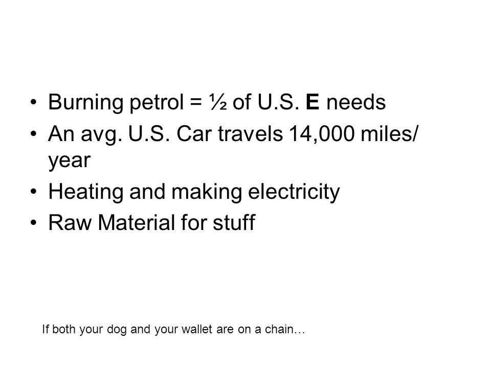Burning petrol = ½ of U.S. E needs An avg. U.S.