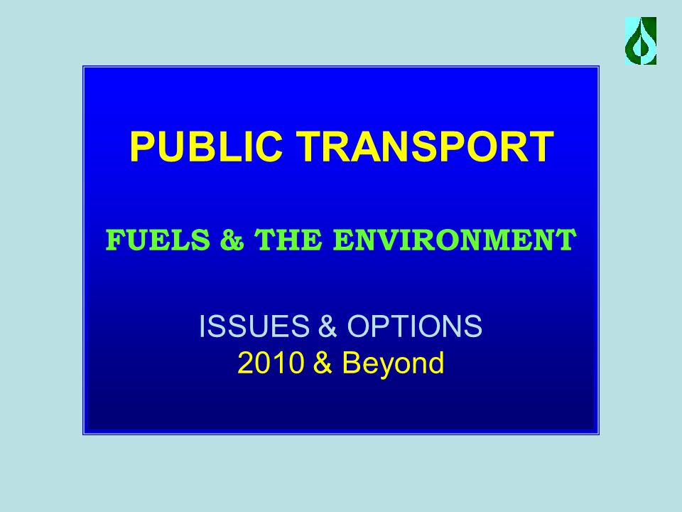 PUBLIC TRANSPORT FUELS & THE ENVIRONMENT ISSUES & OPTIONS 2010 & Beyond