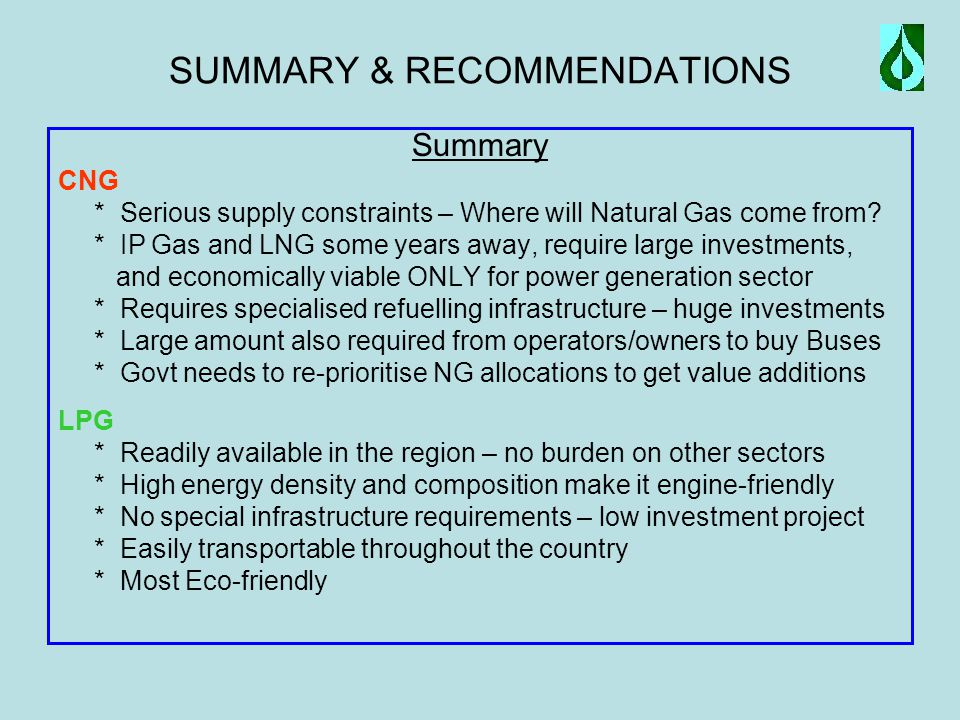 SUMMARY & RECOMMENDATIONS Summary CNG * Serious supply constraints – Where will Natural Gas come from.