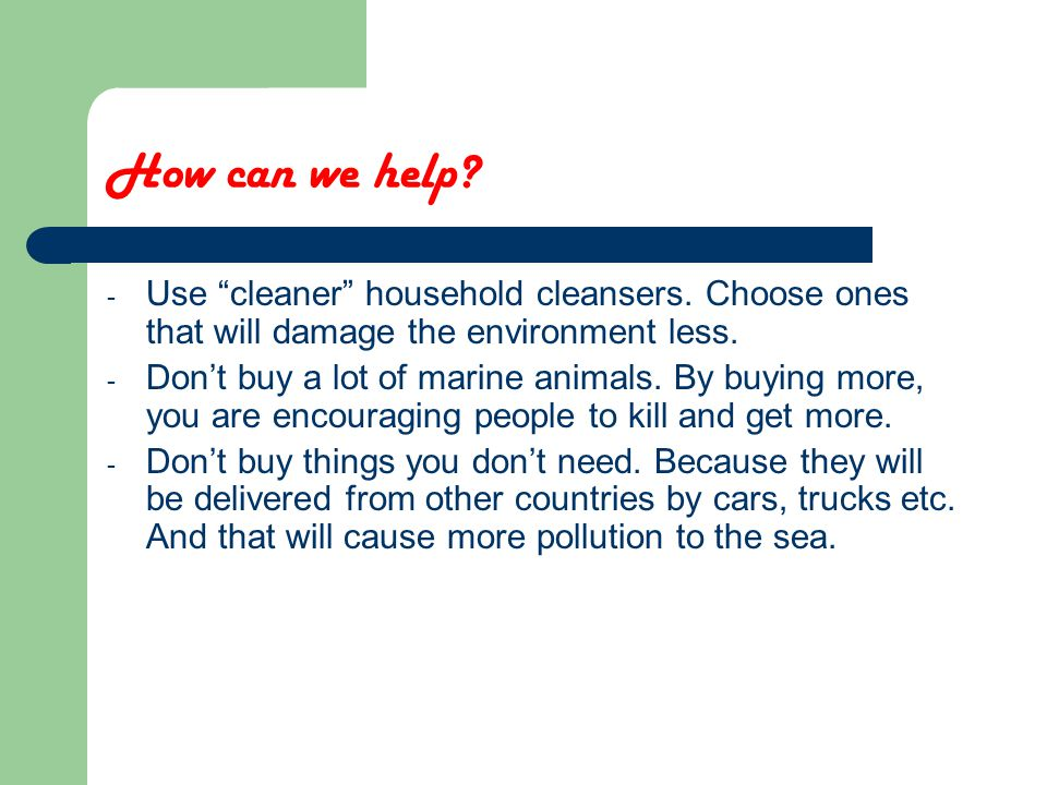 How can we help. - Use cleaner household cleansers.