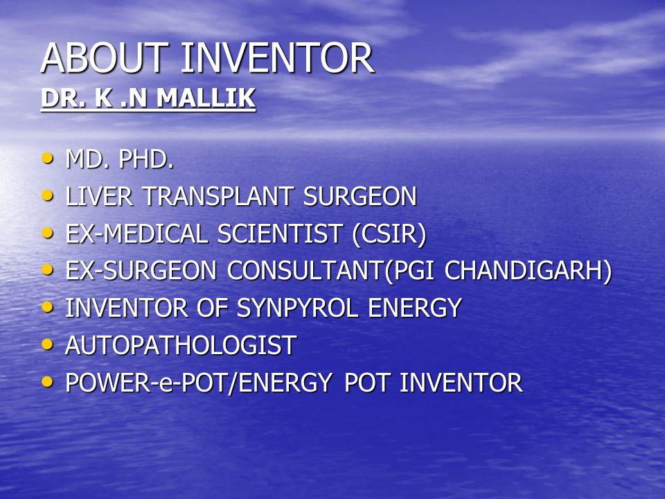 ABOUT INVENTOR DR. K.N MALLIK MD. PHD. MD. PHD. LIVER TRANSPLANT SURGEON LIVER TRANSPLANT SURGEON EX-MEDICAL SCIENTIST (CSIR) EX-MEDICAL SCIENTIST (CS