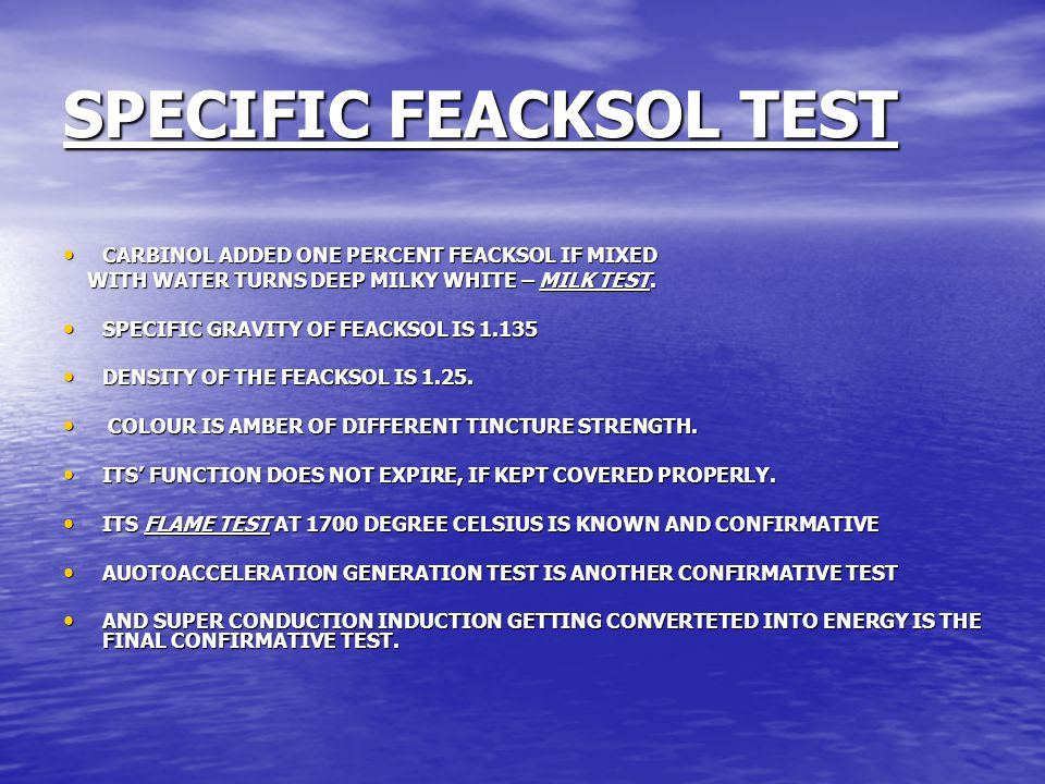 SPECIFIC FEACKSOL TEST CARBINOL ADDED ONE PERCENT FEACKSOL IF MIXED CARBINOL ADDED ONE PERCENT FEACKSOL IF MIXED WITH WATER TURNS DEEP MILKY WHITE – MILK TEST.