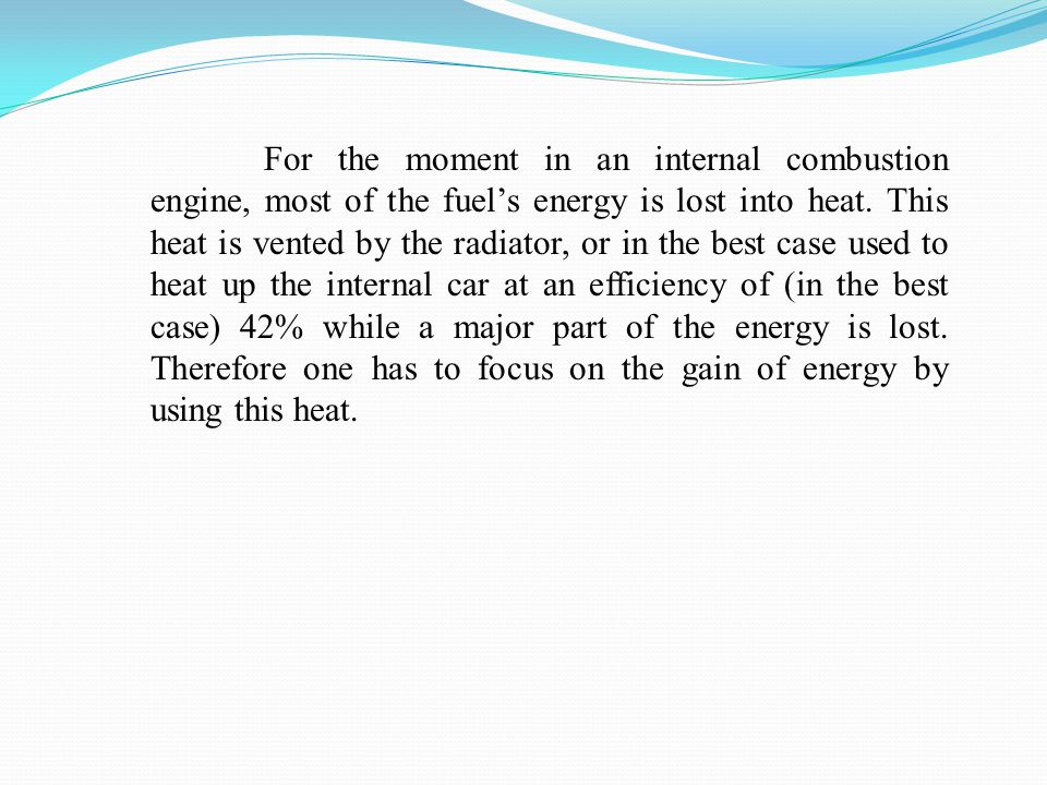 For the moment in an internal combustion engine, most of the fuel's energy is lost into heat.