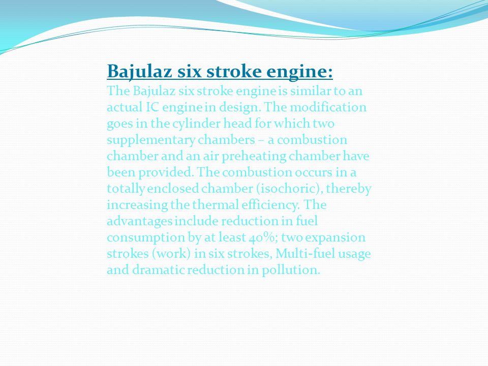 Bajulaz six stroke engine: The Bajulaz six stroke engine is similar to an actual IC engine in design.