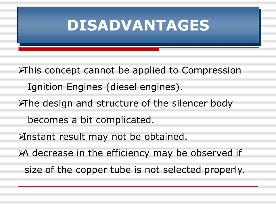 DISADVANTAGES  This concept cannot be applied to Compression Ignition Engines (diesel engines).