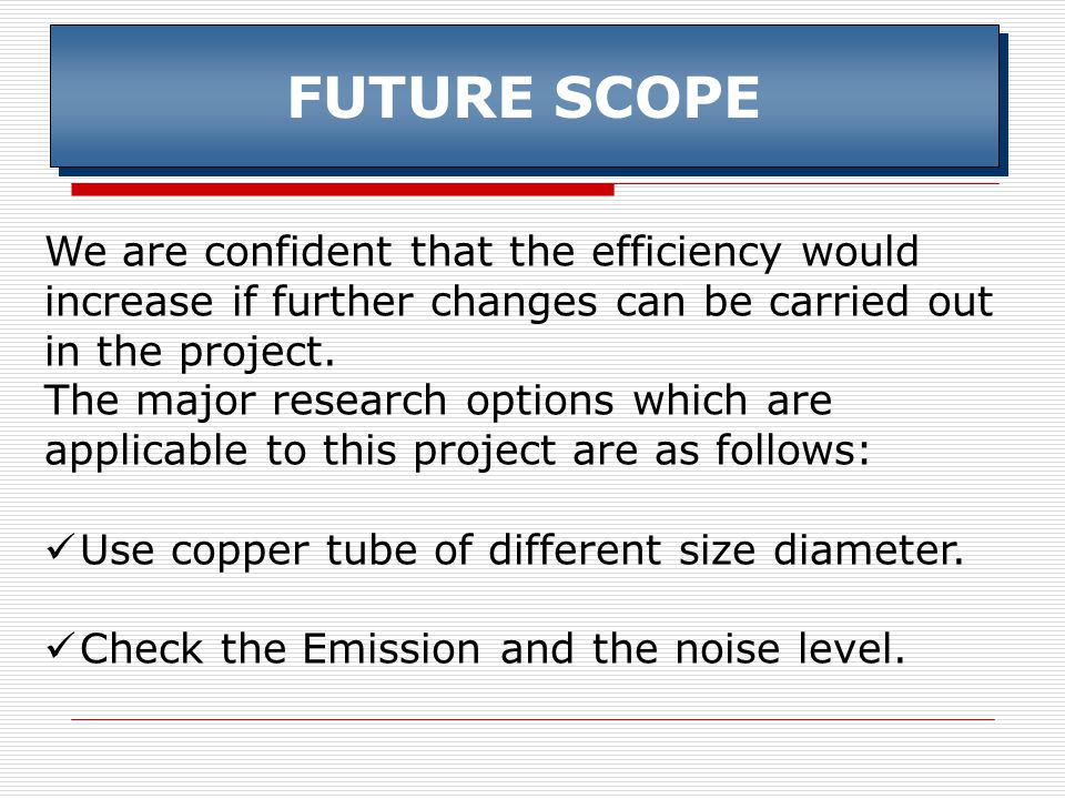 FUTURE SCOPE We are confident that the efficiency would increase if further changes can be carried out in the project.