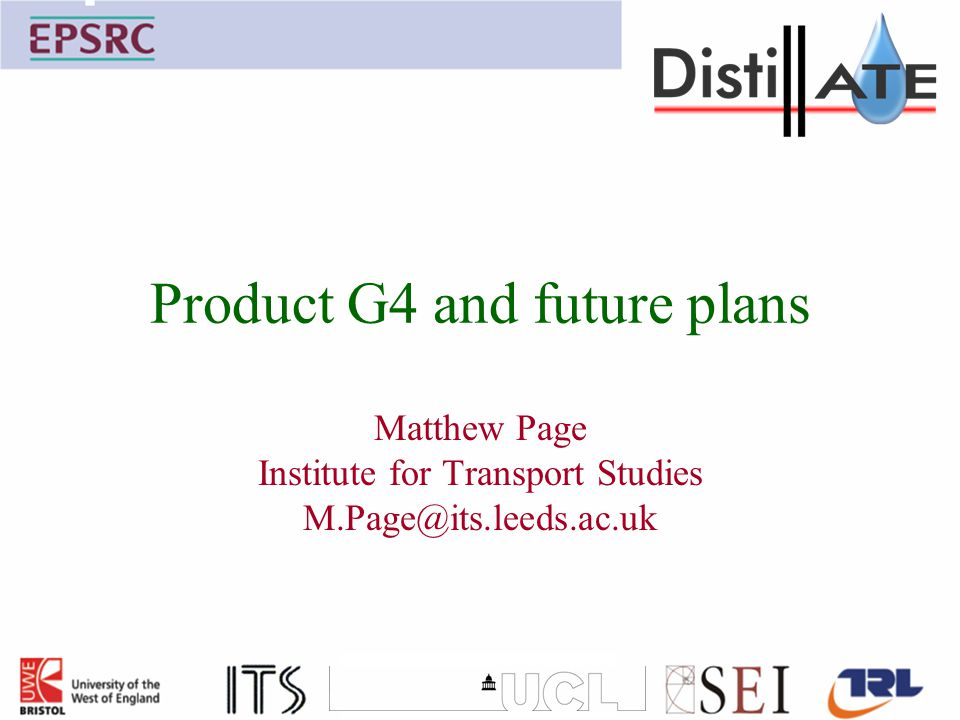Product G4 and future plans Matthew Page Institute for Transport Studies M.Page@its.leeds.ac.uk