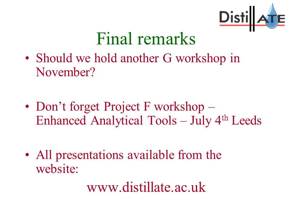 Final remarks Should we hold another G workshop in November? Don't forget Project F workshop – Enhanced Analytical Tools – July 4 th Leeds All present