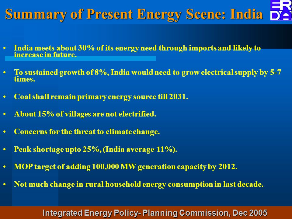Summary of Present Energy Scene: India India meets about 30% of its energy need through imports and likely to increase in future.