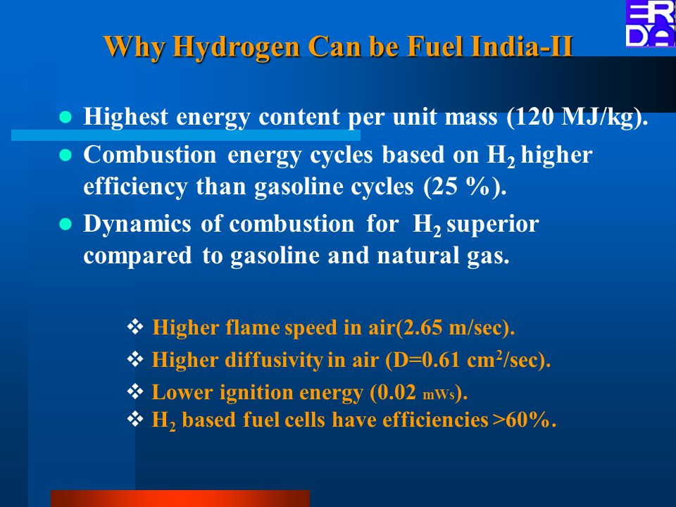 Why Hydrogen Can be Fuel India-II Highest energy content per unit mass (120 MJ/kg).