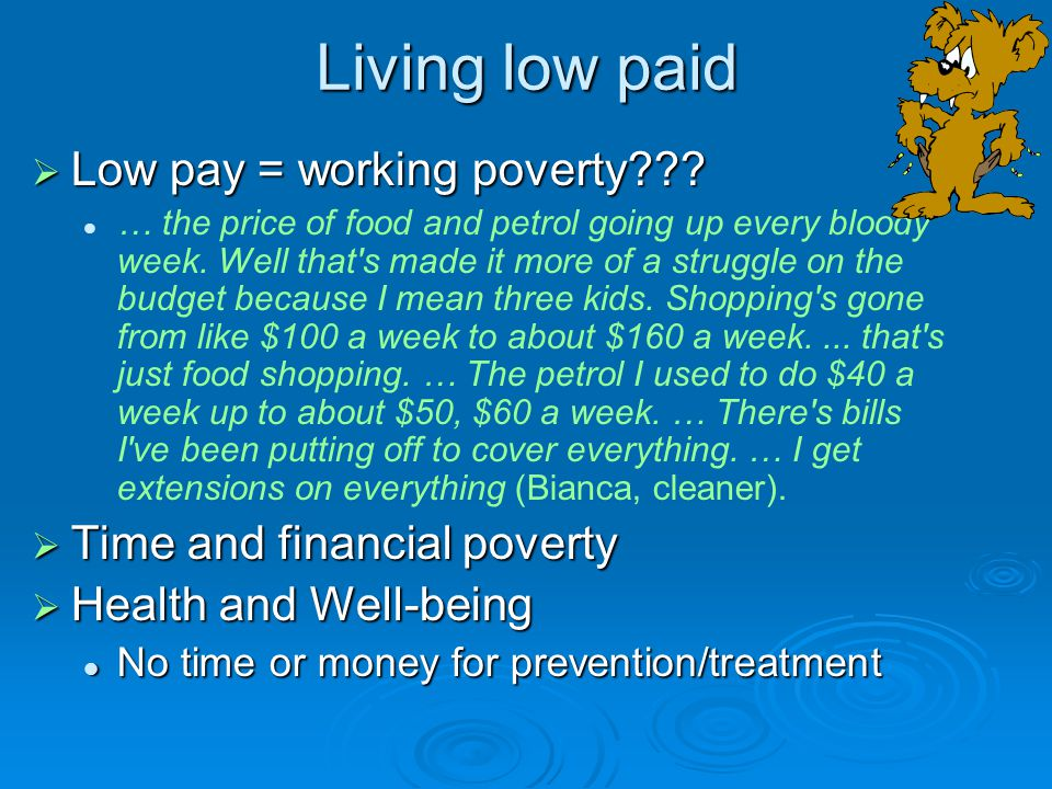 Living low paid  Low pay = working poverty .