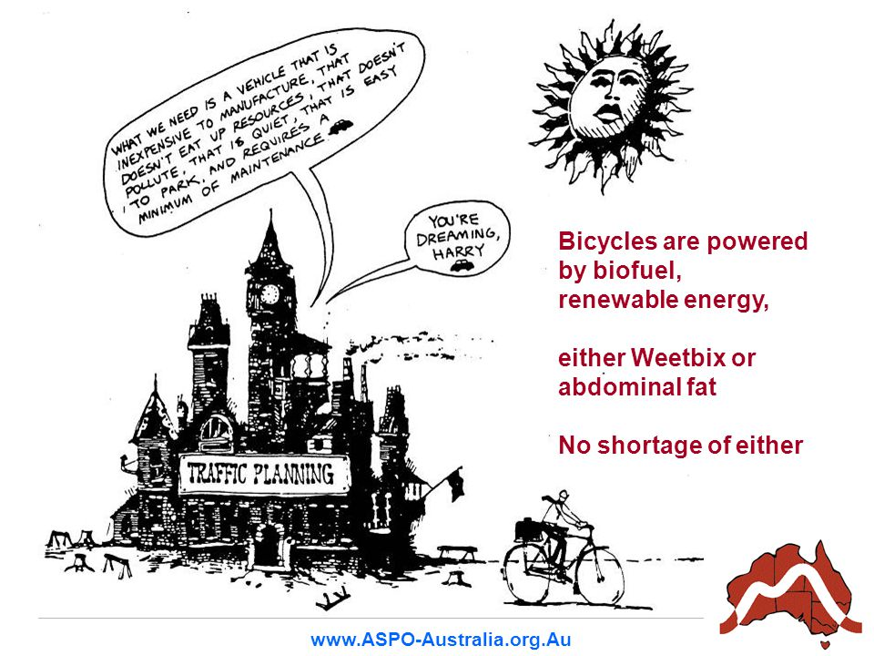 40 www.ASPO-Australia.org.Au Bicycles are powered by biofuel, renewable energy, either Weetbix or abdominal fat No shortage of either