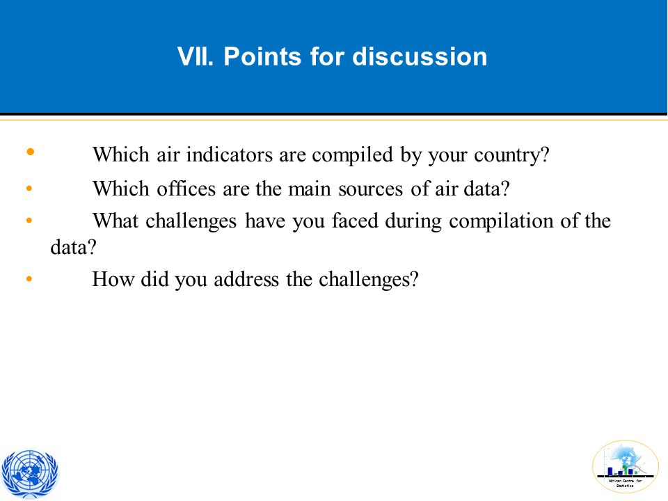 African Centre for Statistics VII. Points for discussion Which air indicators are compiled by your country? Which offices are the main sources of air