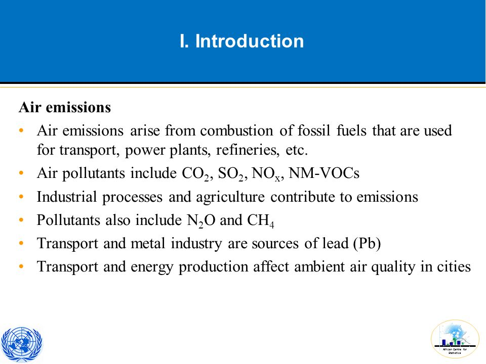 African Centre for Statistics I. Introduction Air emissions Air emissions arise from combustion of fossil fuels that are used for transport, power pla