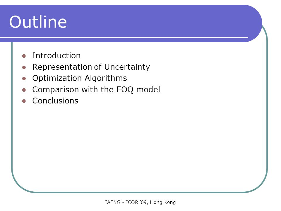 IAENG - ICOR '09, Hong Kong Comparison with the EOQ model Computational procedure The Min-Max for the scenario set with substitutive constraints using statistical sampling heuristic From the graph, the solution has a cost not exceeding Rs.