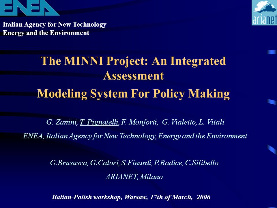 Italian Agency for New Technology Energy and the Environment Italian-Polish workshop, Warsaw, 17th of March, 2006 The MINNI Project: An Integrated Ass