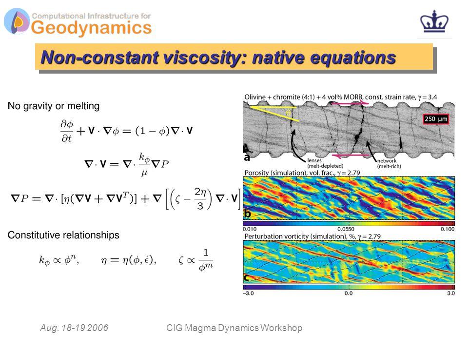 Aug. 18-19 2006CIG Magma Dynamics Workshop Non-constant viscosity: native equations