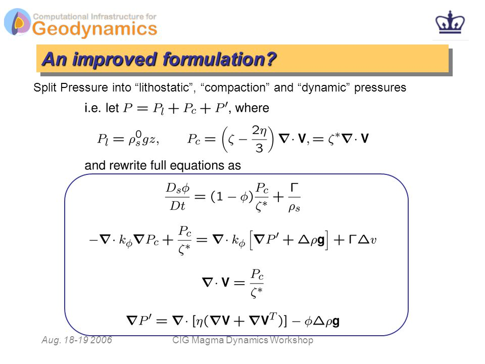 Aug. 18-19 2006CIG Magma Dynamics Workshop An improved formulation.