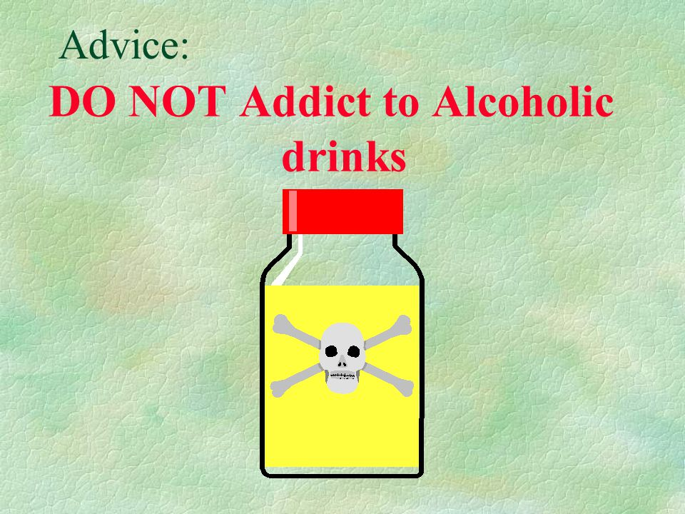 Effects of Alcoholic Drinks §It affects the normal functioning of the nervous system §Excessive drinking of alcohol over a long period of time, leads to damage of liver and loss of memory §People may become addicted to it §Many health, family and social problems are due to these alcoholics