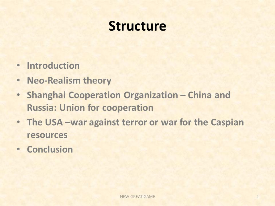 Structure Introduction Neo-Realism theory Shanghai Cooperation Organization – China and Russia: Union for cooperation The USA –war against terror or war for the Caspian resources Conclusion NEW GREAT GAME2