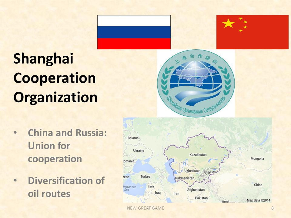 Shanghai Cooperation Organization China and Russia: Union for cooperation Diversification of oil routes NEW GREAT GAME8