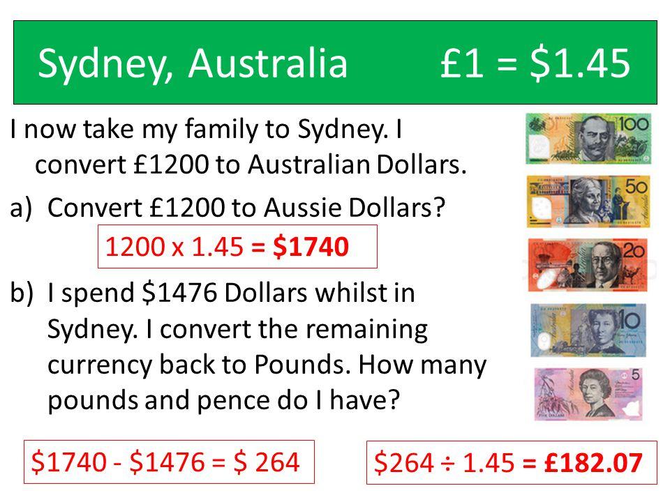 Sydney, Australia£1 = $1.45 I now take my family to Sydney.