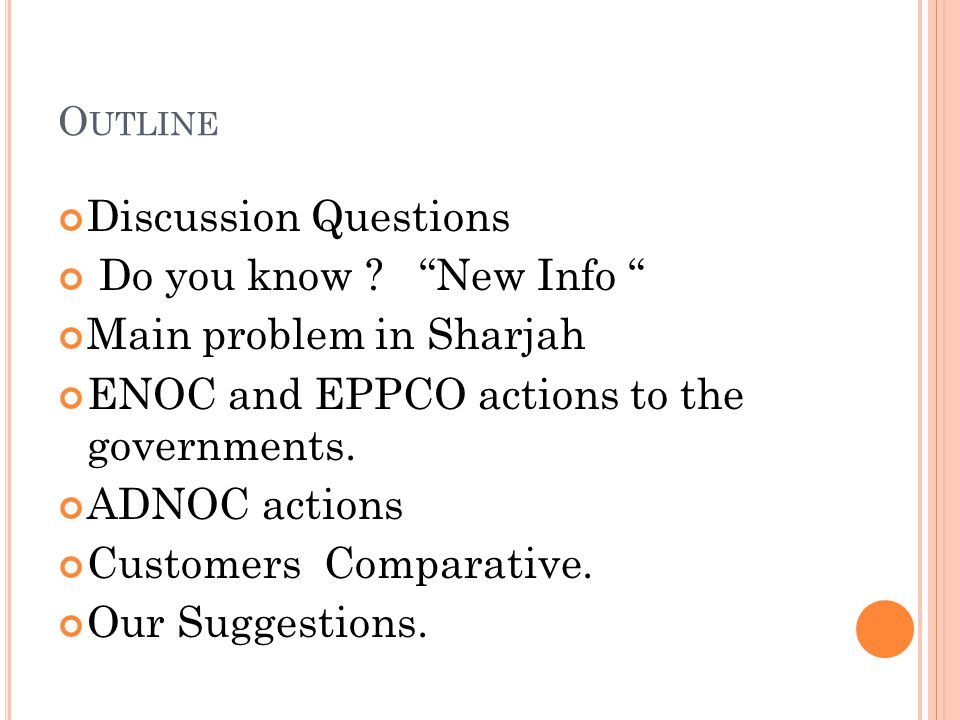 "O UTLINE Discussion Questions Do you know ? ""New Info "" Main problem in Sharjah ENOC and EPPCO actions to the governments. ADNOC actions Customers Com"