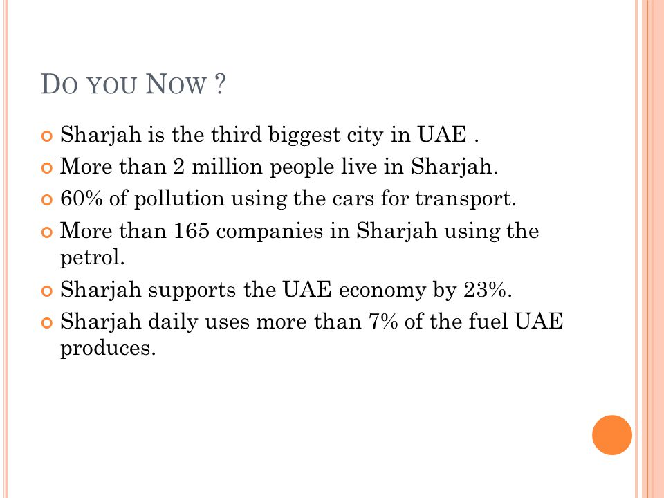 D O YOU N OW ? Sharjah is the third biggest city in UAE. More than 2 million people live in Sharjah. 60% of pollution using the cars for transport. Mo