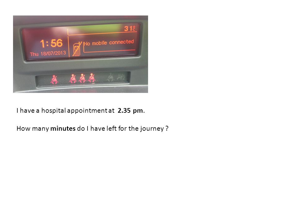 I have a hospital appointment at 2.35 pm. How many minutes do I have left for the journey