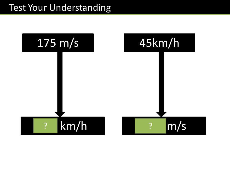 175 m/s 630 km/h ? Test Your Understanding 45km/h 12.5 m/s ?