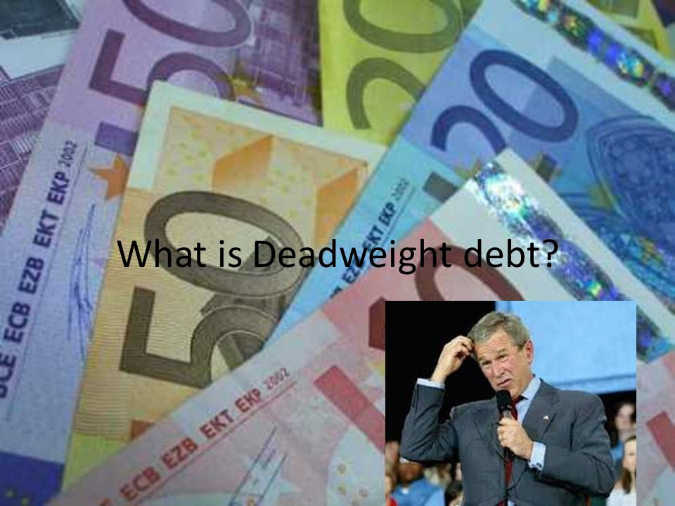 What is Deadweight debt?