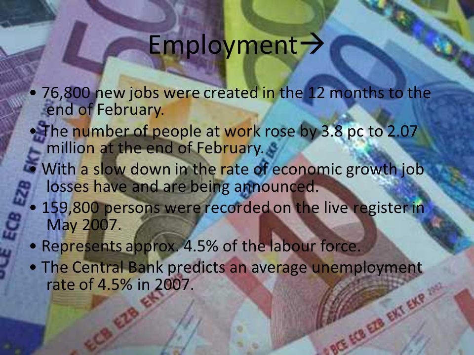 Employment  76,800 new jobs were created in the 12 months to the end of February.