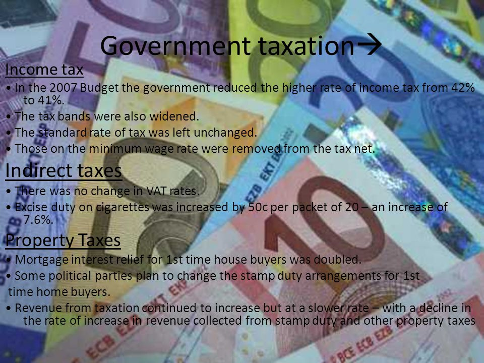 Government taxation  Income tax In the 2007 Budget the government reduced the higher rate of income tax from 42% to 41%.