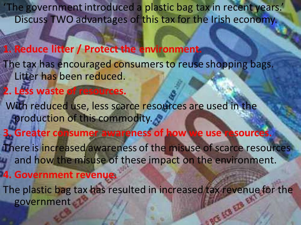 'The government introduced a plastic bag tax in recent years.' Discuss TWO advantages of this tax for the Irish economy.