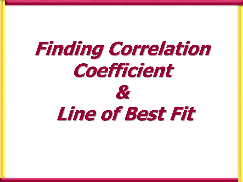 Finding Correlation Coefficient We first need to make sure the calculator is CL ea R of all previous content