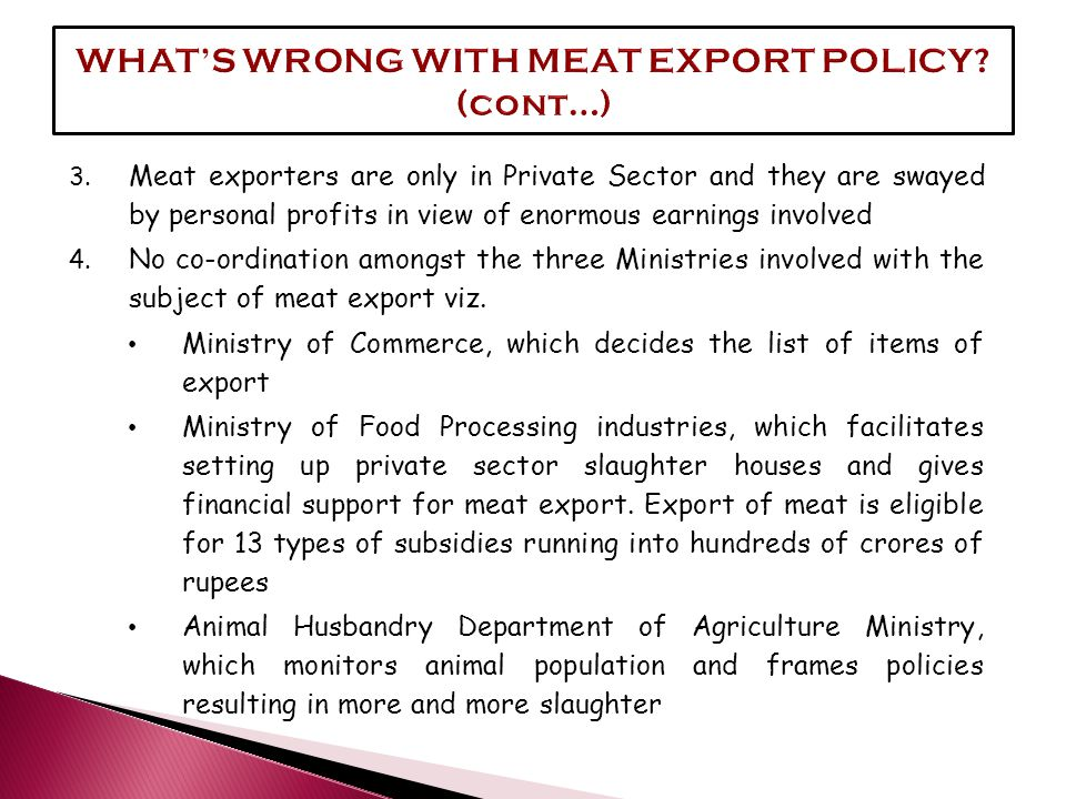 3. Meat exporters are only in Private Sector and they are swayed by personal profits in view of enormous earnings involved 4. No co-ordination amongst