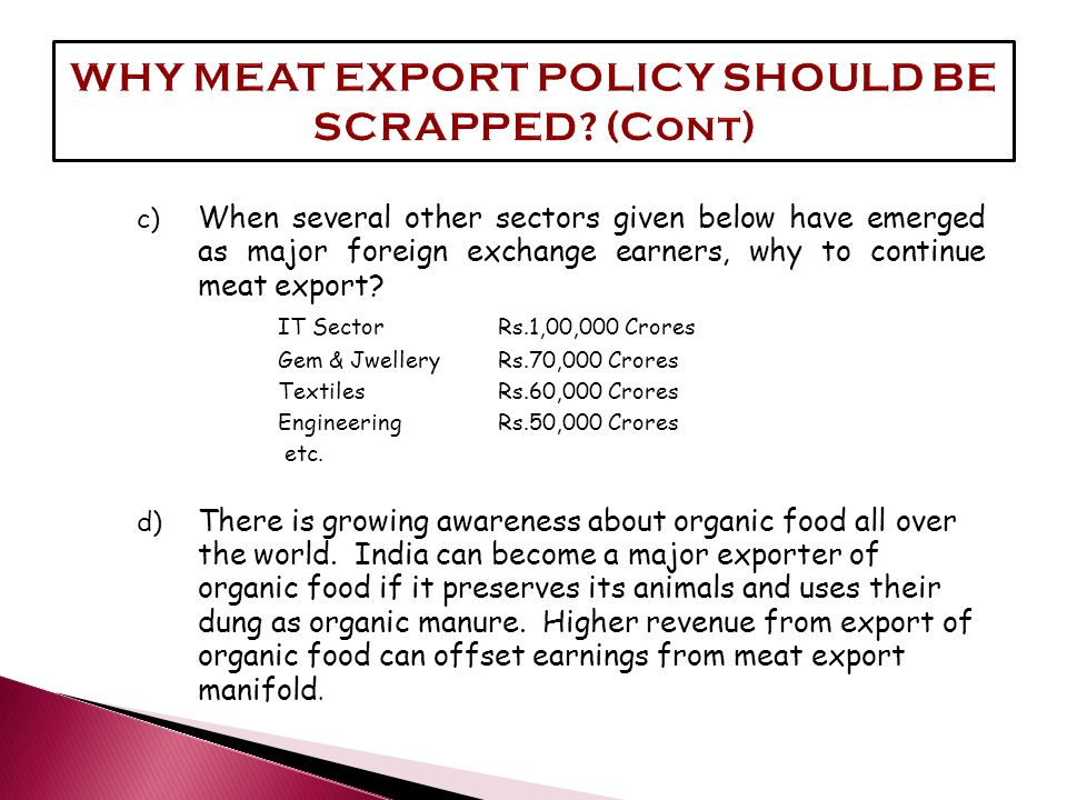 c) When several other sectors given below have emerged as major foreign exchange earners, why to continue meat export? IT Sector Rs.1,00,000 Crores Ge