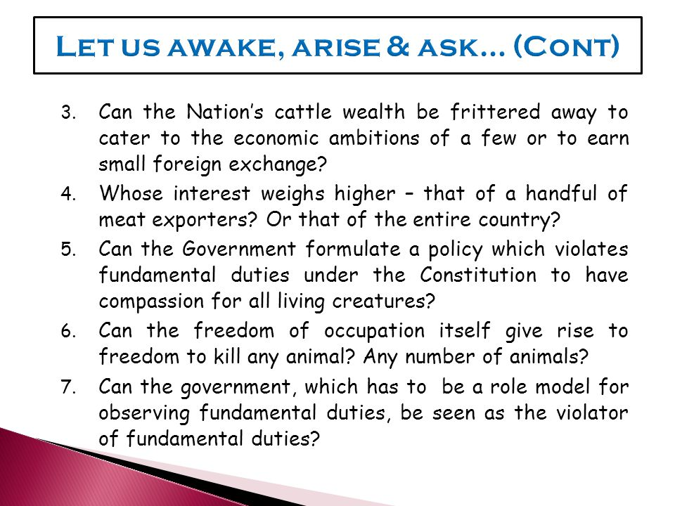 3. Can the Nation's cattle wealth be frittered away to cater to the economic ambitions of a few or to earn small foreign exchange? 4. Whose interest w