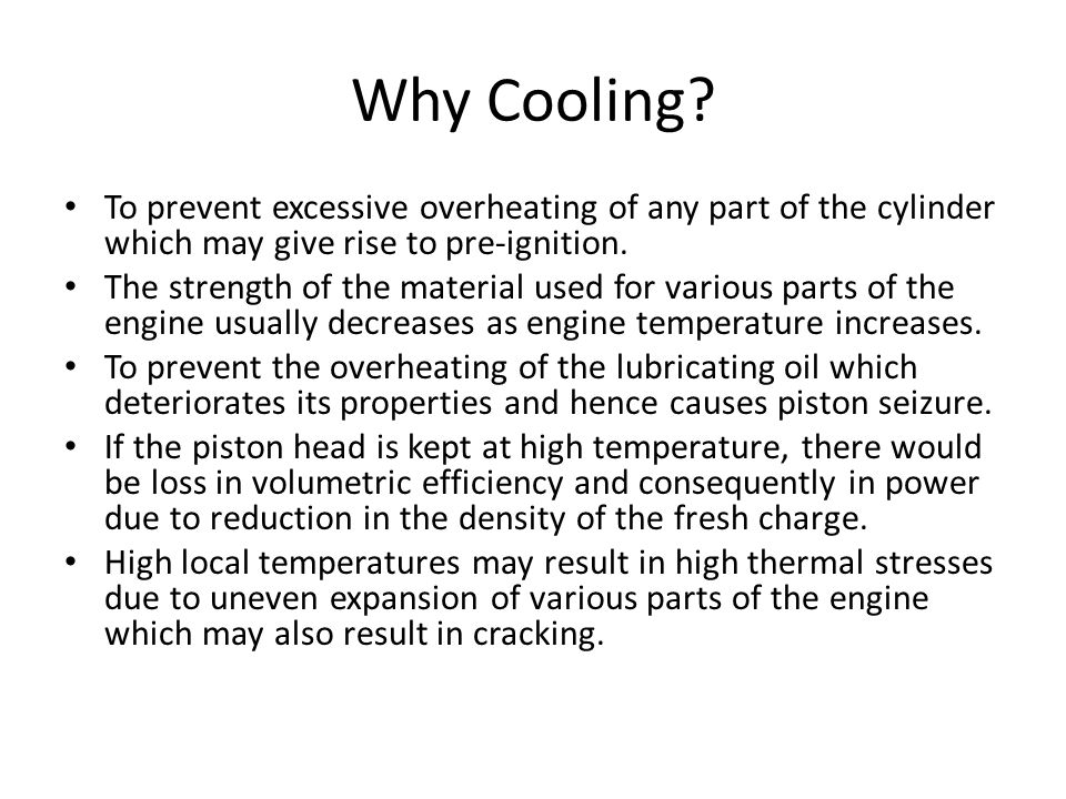 Disadvantages of Cooling At low engine temperature the starting of the engine becomes difficult.