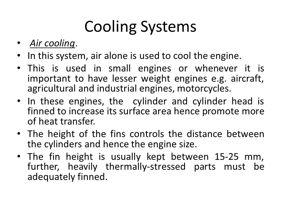 Cooling Systems Air cooling. In this system, air alone is used to cool the engine.