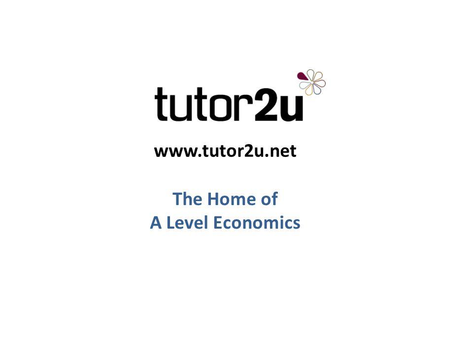 www.tutor2u.net The Home of A Level Economics