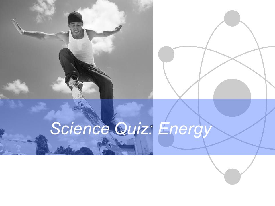 Science Quiz: Energy
