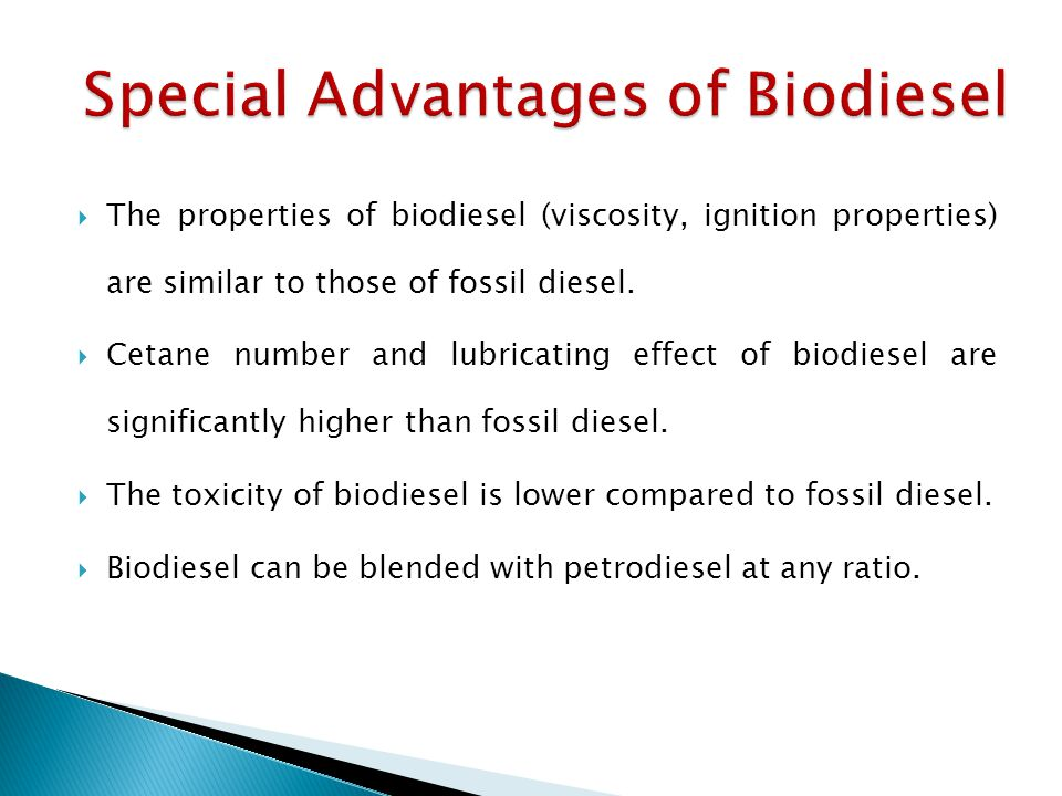  The properties of biodiesel (viscosity, ignition properties) are similar to those of fossil diesel.